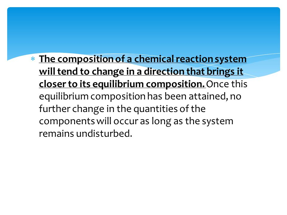  The composition of a chemical reaction system will tend to change in a direction that brings it closer to its equilibrium composition.