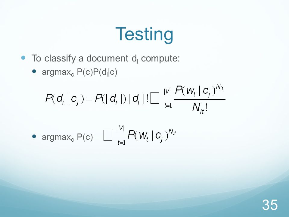 Testing To classify a document d i compute: argmax c P(c)P(d i |c) argmax c P(c) 35