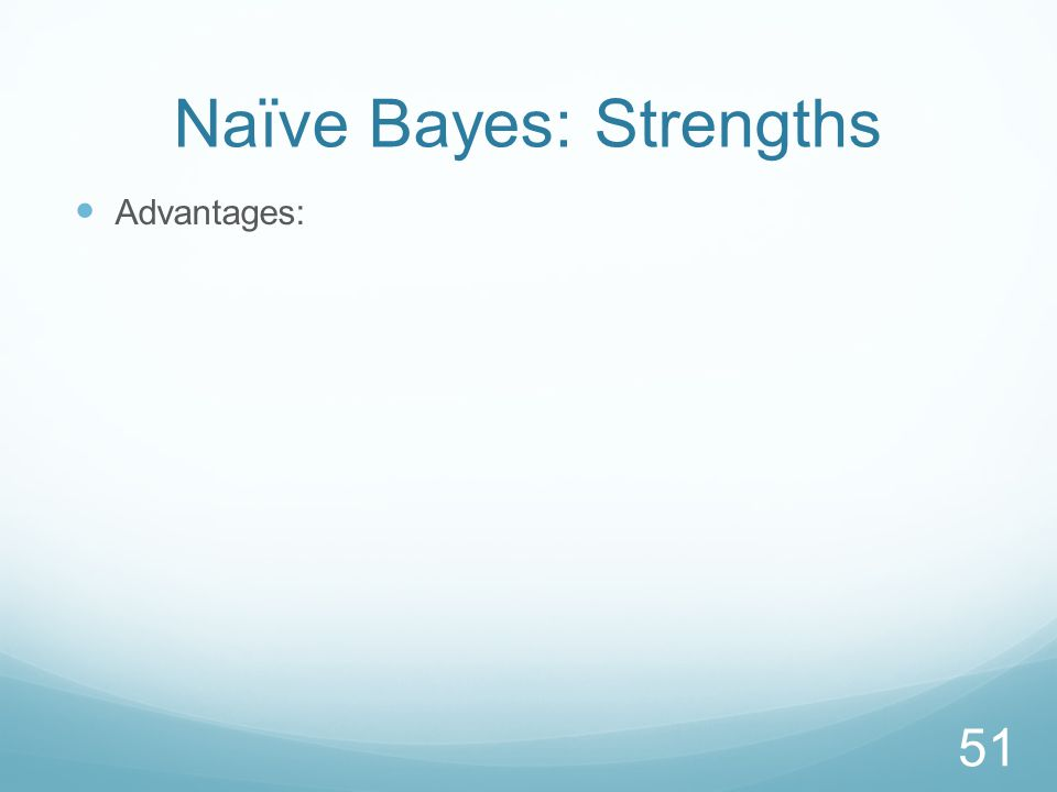 Naïve Bayes: Strengths Advantages: 51