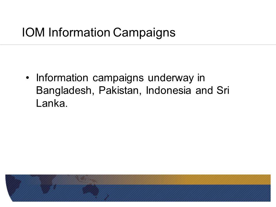 IOM Information Campaigns Information campaigns underway in Bangladesh, Pakistan, Indonesia and Sri Lanka.