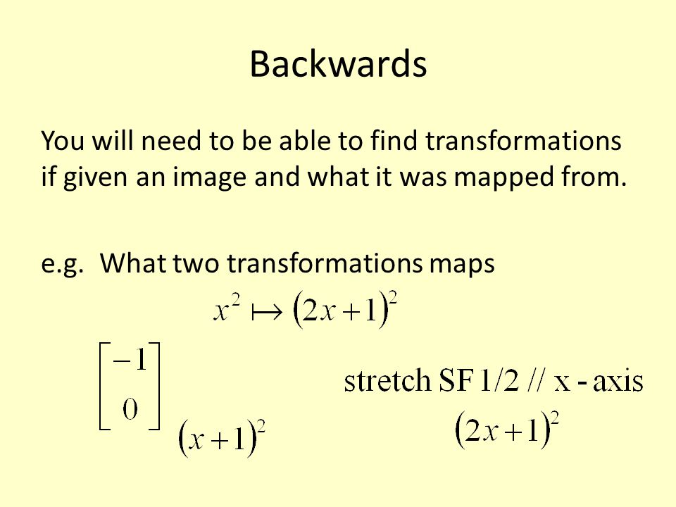 Backwards You will need to be able to find transformations if given an image and what it was mapped from.