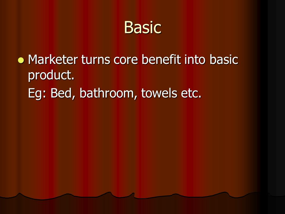 Basic Marketer turns core benefit into basic product.