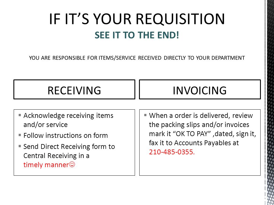 RECEIVING  Acknowledge receiving items and/or service  Follow instructions on form  Send Direct Receiving form to Central Receiving in a timely man