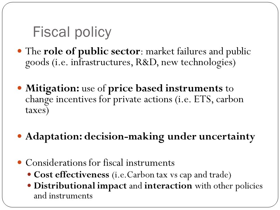 Fiscal policy The role of public sector: market failures and public goods (i.e.