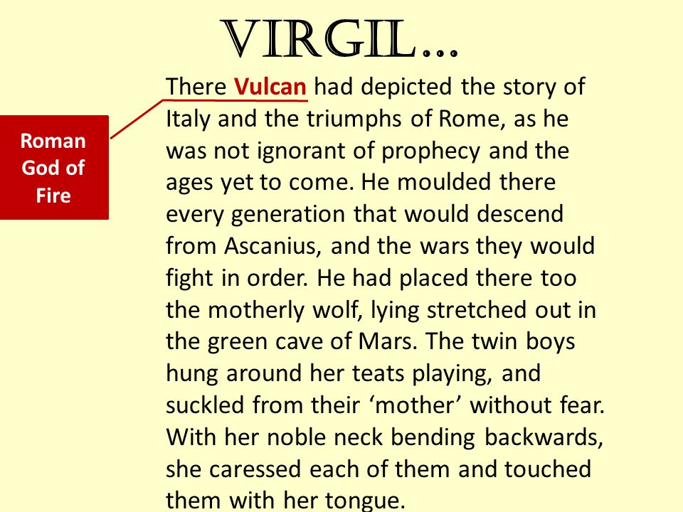 Virgil… There Vulcan had depicted the story of Italy and the triumphs of Rome, as he was not ignorant of prophecy and the ages yet to come.