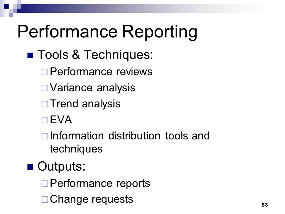 Performance Reporting Tools & Techniques:  Performance reviews  Variance analysis  Trend analysis  EVA  Information distribution tools and techni