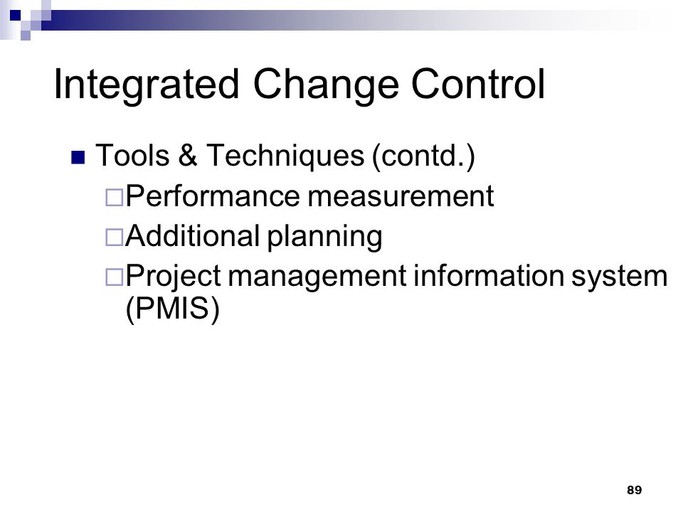 Integrated Change Control Tools & Techniques (contd.)  Performance measurement  Additional planning  Project management information system (PMIS) 8