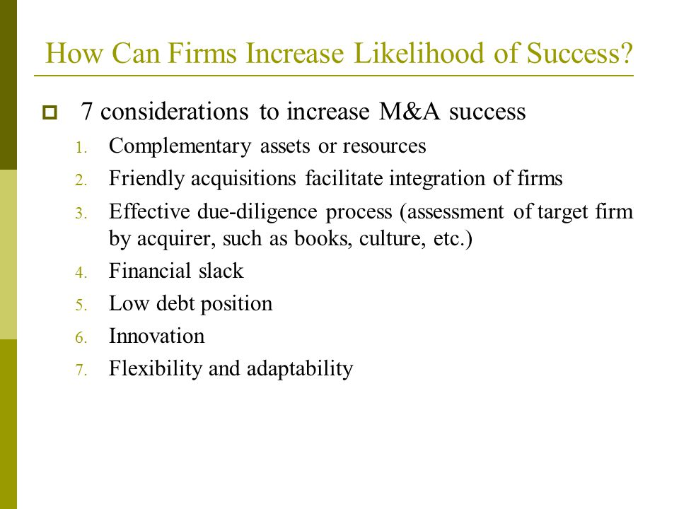 How Can Firms Increase Likelihood of Success. 7 considerations to increase M&A success 1.