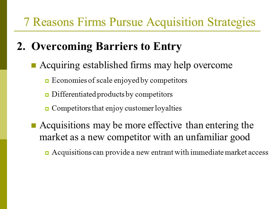 2. Overcoming Barriers to Entry Acquiring established firms may help overcome  Economies of scale enjoyed by competitors  Differentiated products by