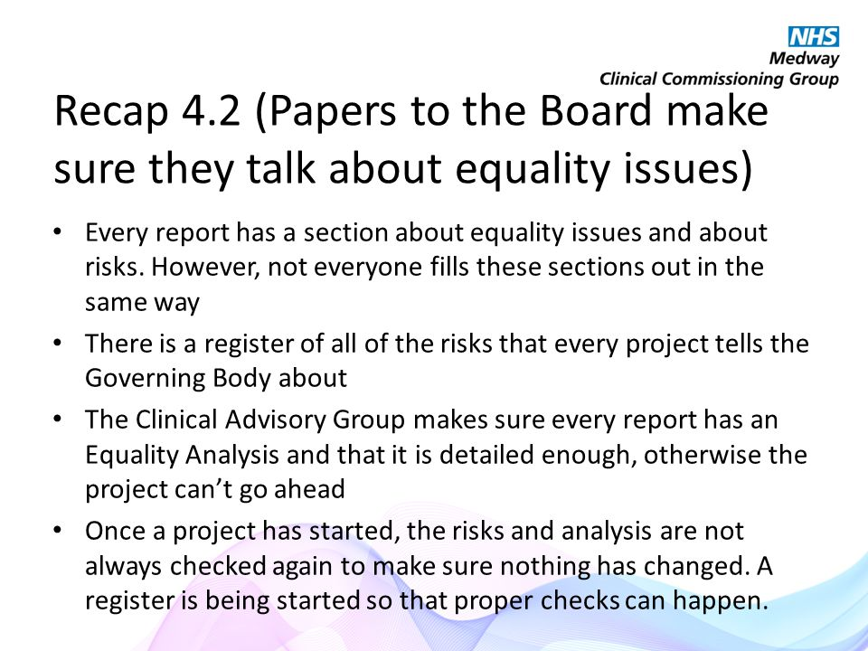 Recap 4.2 (Papers to the Board make sure they talk about equality issues) Every report has a section about equality issues and about risks.