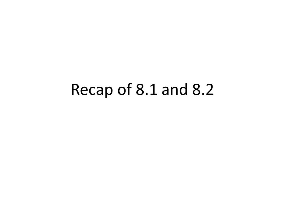 Recap of 8.1 and 8.2
