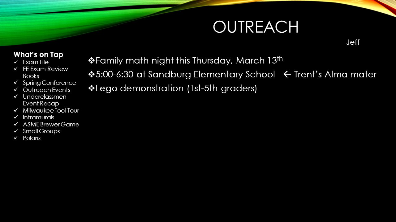 OUTREACH  Family math night this Thursday, March 13 th  5:00-6:30 at Sandburg Elementary School  Trent's Alma mater  Lego demonstration (1st-5th g