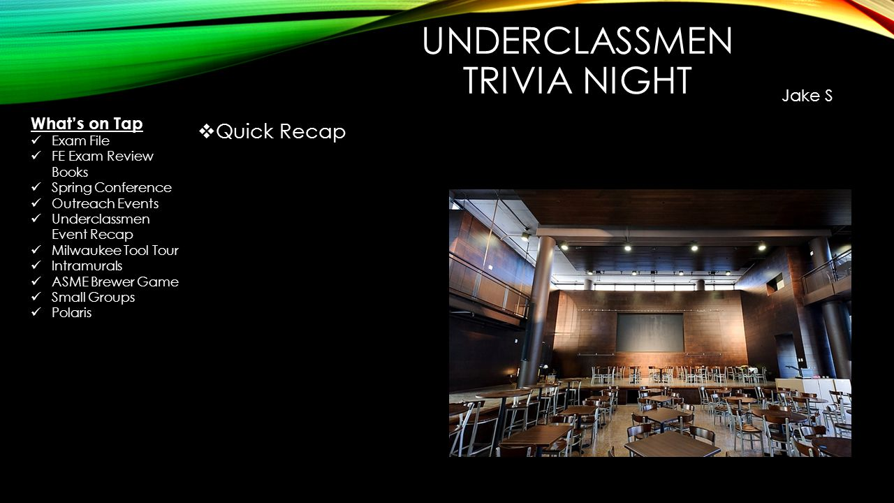 UNDERCLASSMEN TRIVIA NIGHT  Quick Recap Jake S What's on Tap Exam File FE Exam Review Books Spring Conference Outreach Events Underclassmen Event Recap Milwaukee Tool Tour Intramurals ASME Brewer Game Small Groups Polaris