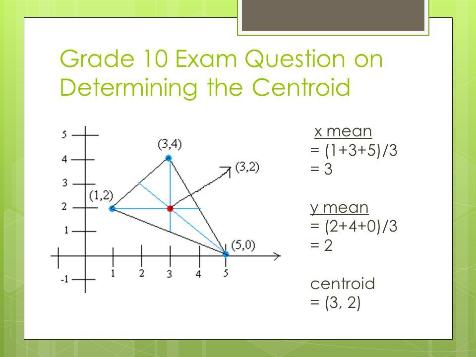 x mean = (1+3+5)/3 = 3 y mean = (2+4+0)/3 = 2 centroid = (3, 2)