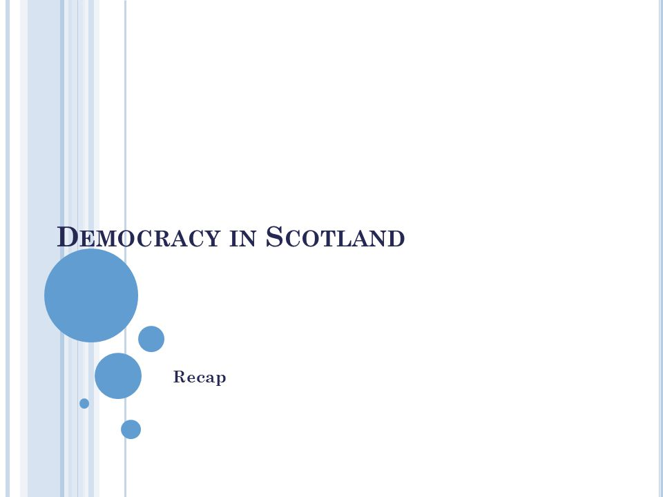 D EMOCRACY IN S COTLAND Recap