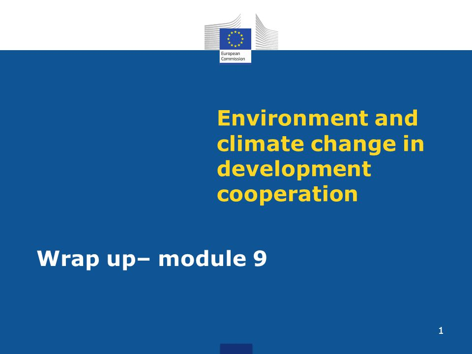 Environment and climate change in development cooperation Wrap up– module 9 1