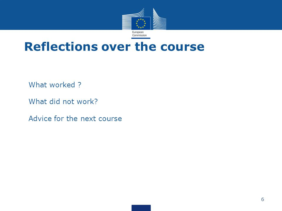 6 Reflections over the course What worked What did not work Advice for the next course