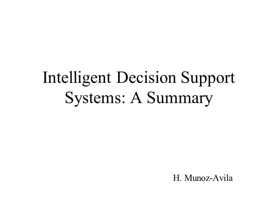 Intelligent Decision Support Systems: A Summary H. Munoz-Avila