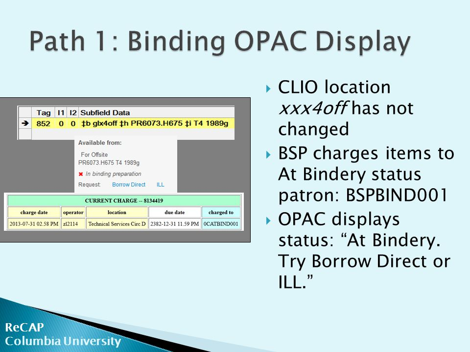 ReCAP Columbia University  CLIO location xxx4off has not changed  BSP charges items to At Bindery status patron: BSPBIND001  OPAC displays status: At Bindery.
