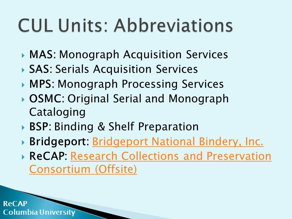  MAS: Monograph Acquisition Services  SAS: Serials Acquisition Services  MPS: Monograph Processing Services  OSMC: Original Serial and Monograph Cataloging  BSP: Binding & Shelf Preparation  Bridgeport: Bridgeport National Bindery, Inc.Bridgeport National Bindery, Inc.