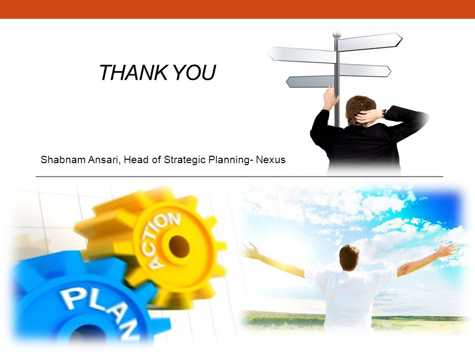 THANK YOU Shabnam Ansari, Head of Strategic Planning- Nexus