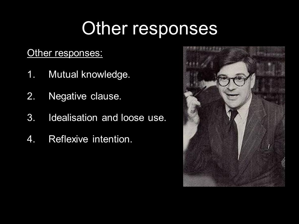 Other responses Other responses: 1.Mutual knowledge.