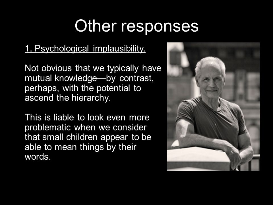 Other responses 1.Psychological implausibility.