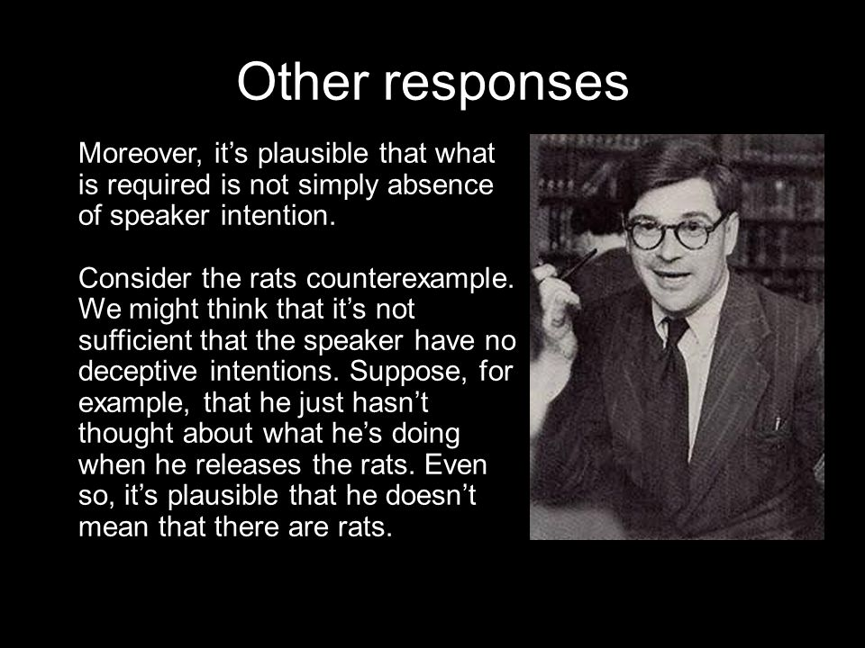 Other responses Moreover, it's plausible that what is required is not simply absence of speaker intention.