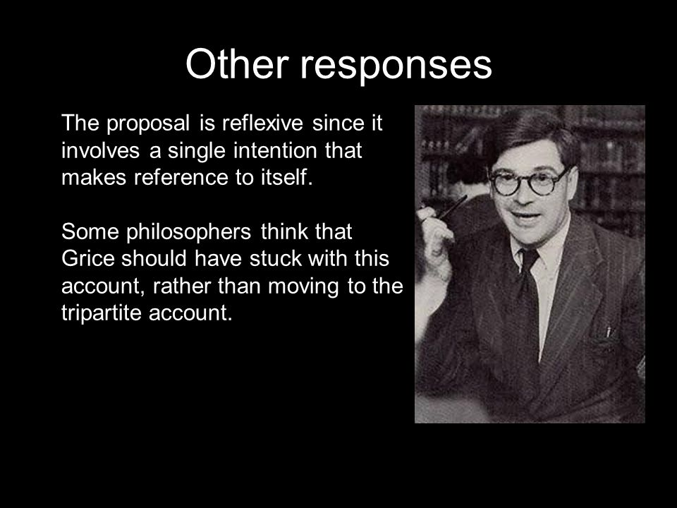 Other responses The proposal is reflexive since it involves a single intention that makes reference to itself.