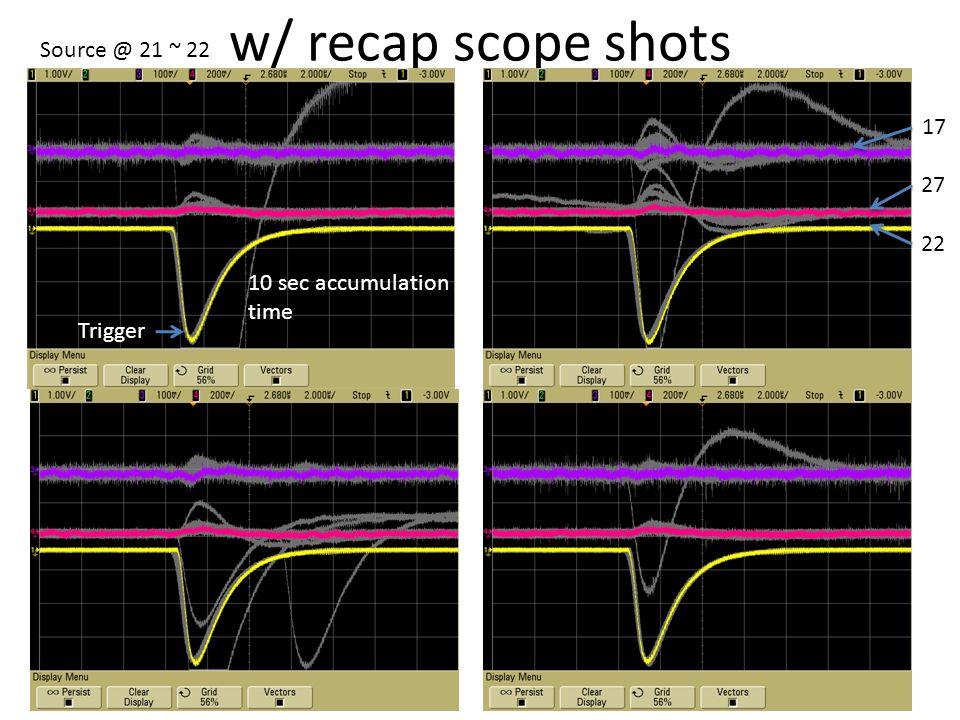 w/ recap scope shots 22 27 17 10 sec accumulation time Trigger Source @ 21 ~ 22