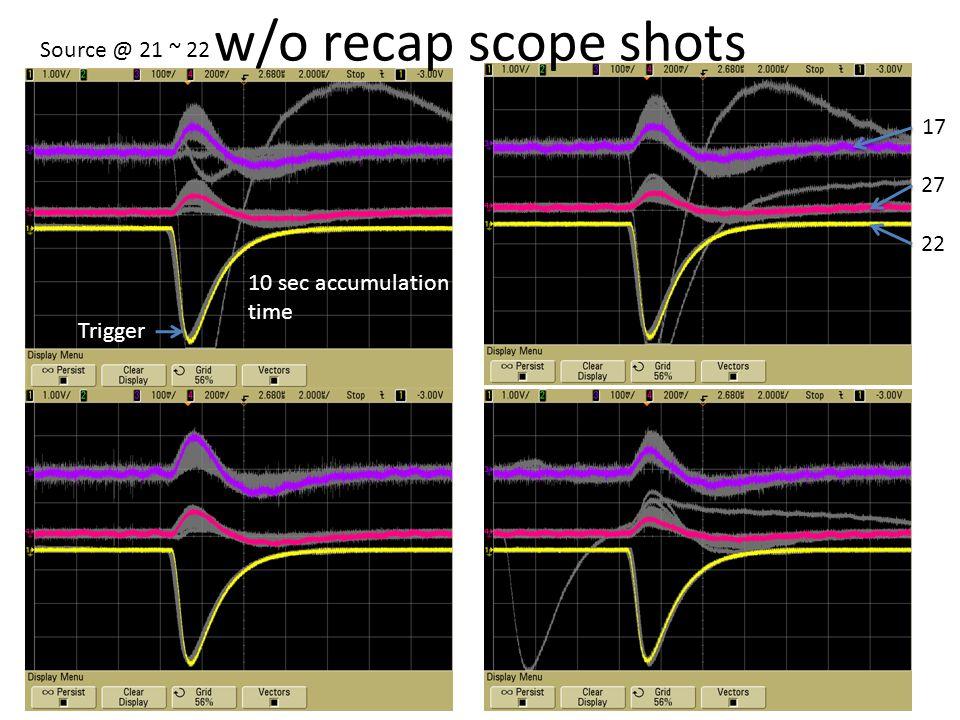 w/o recap scope shots 22 27 17 10 sec accumulation time Trigger Source @ 21 ~ 22