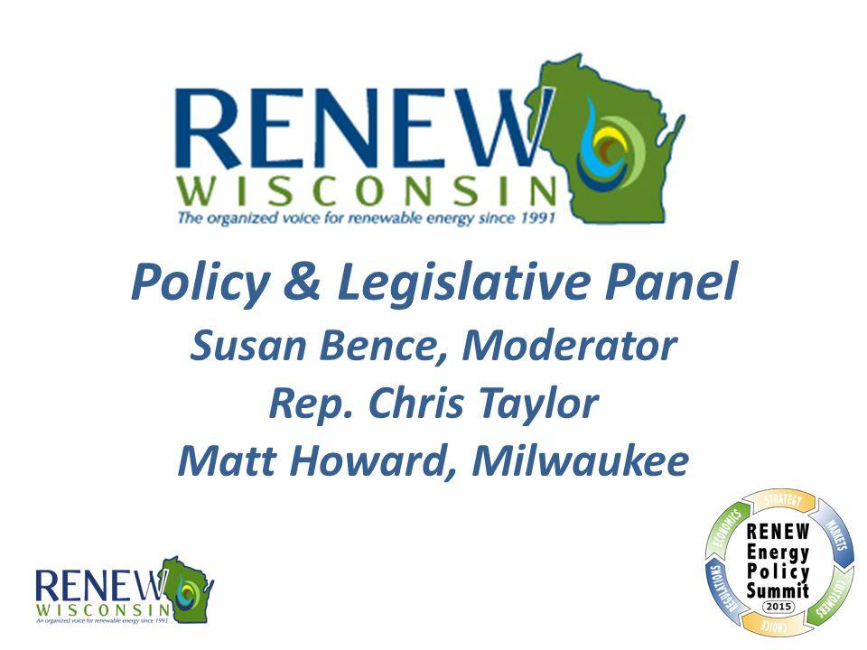 Policy & Legislative Panel Susan Bence, Moderator Rep. Chris Taylor Matt Howard, Milwaukee