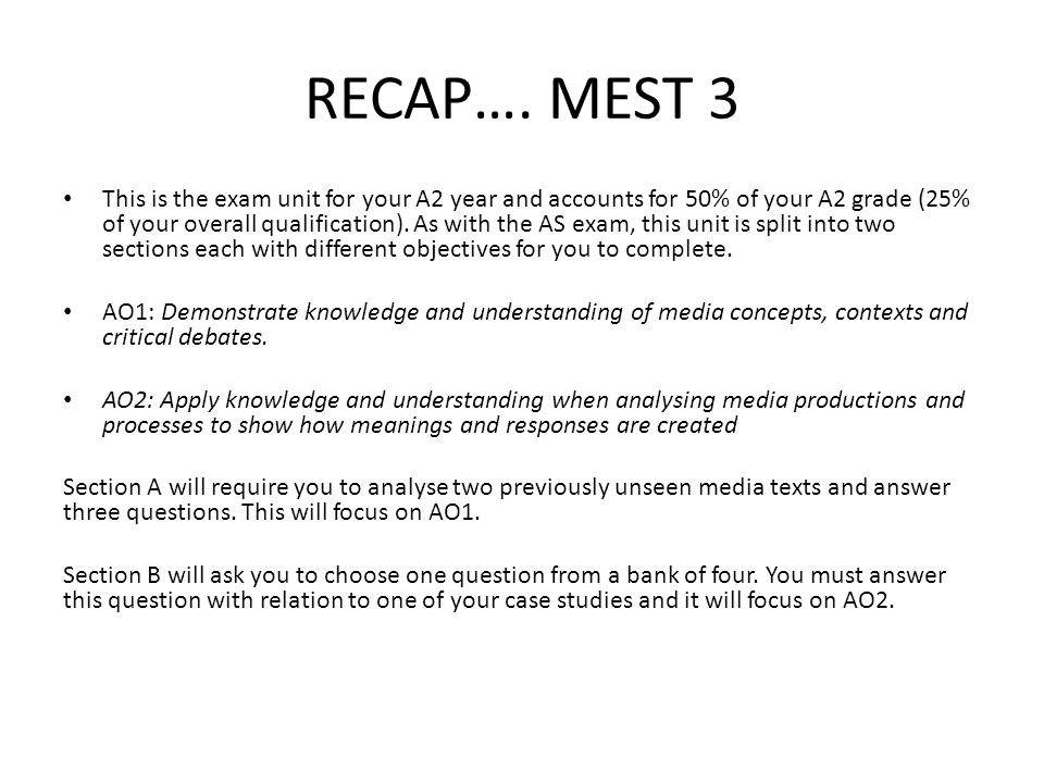 RECAP…. MEST 3 This is the exam unit for your A2 year and accounts for 50% of your A2 grade (25% of your overall qualification). As with the AS exam,