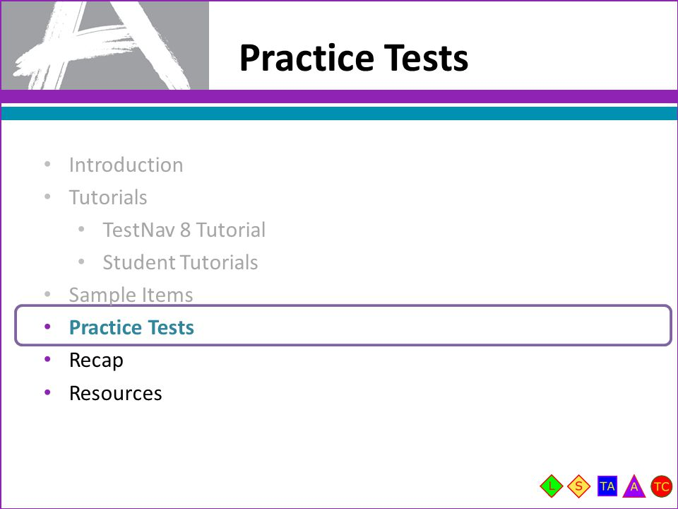 Practice Tests Introduction Tutorials TestNav 8 Tutorial Student Tutorials Sample Items Practice Tests Recap Resources