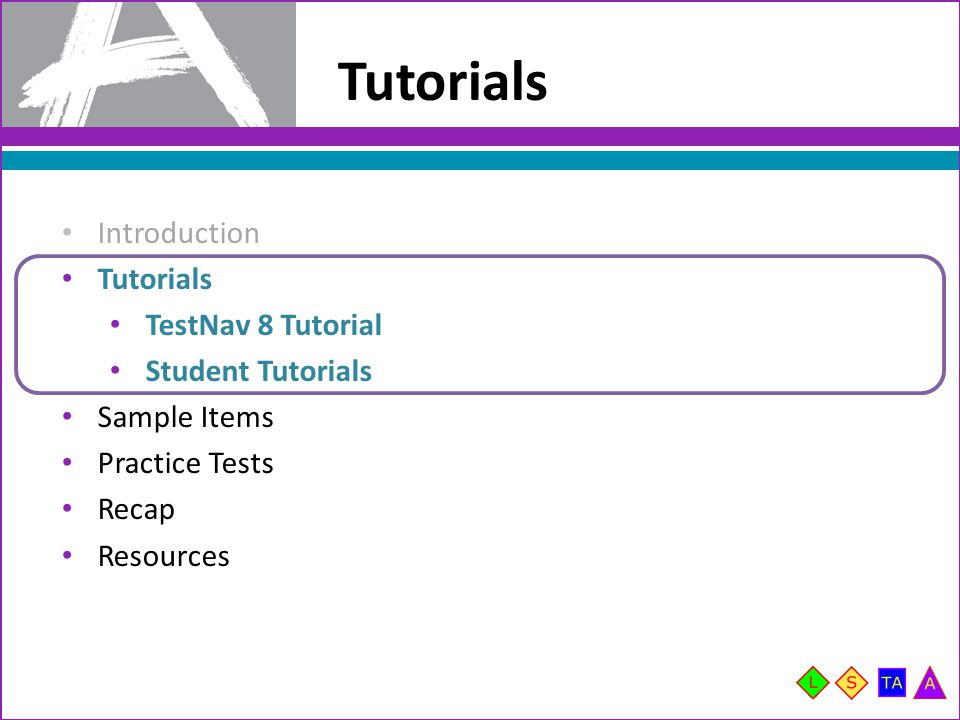 Tutorials Introduction Tutorials TestNav 8 Tutorial Student Tutorials Sample Items Practice Tests Recap Resources