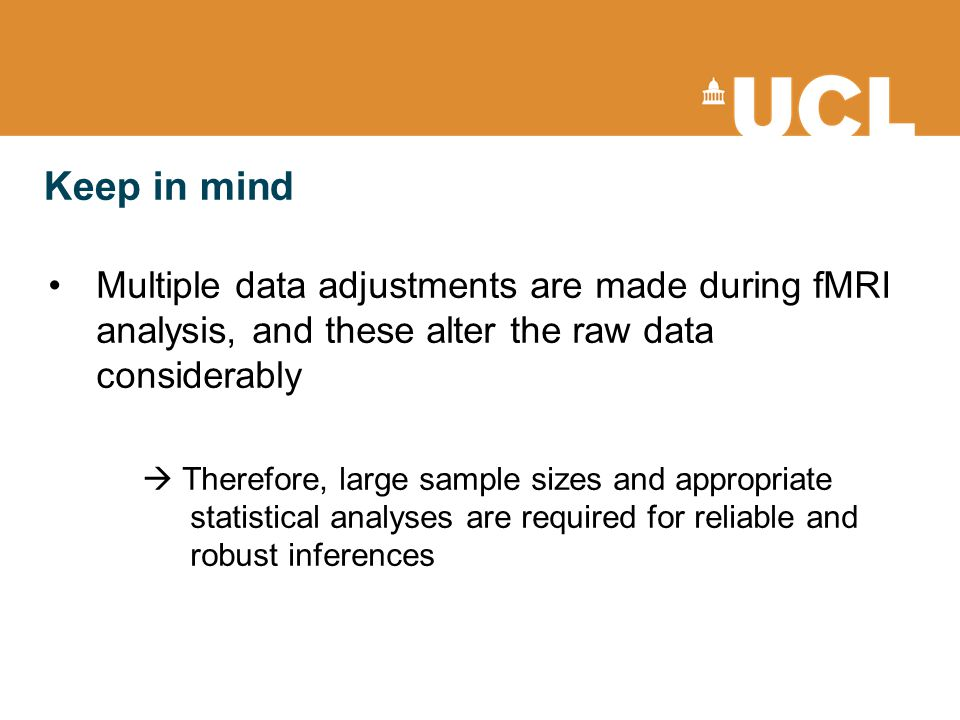 Keep in mind Multiple data adjustments are made during fMRI analysis, and these alter the raw data considerably  Therefore, large sample sizes and ap