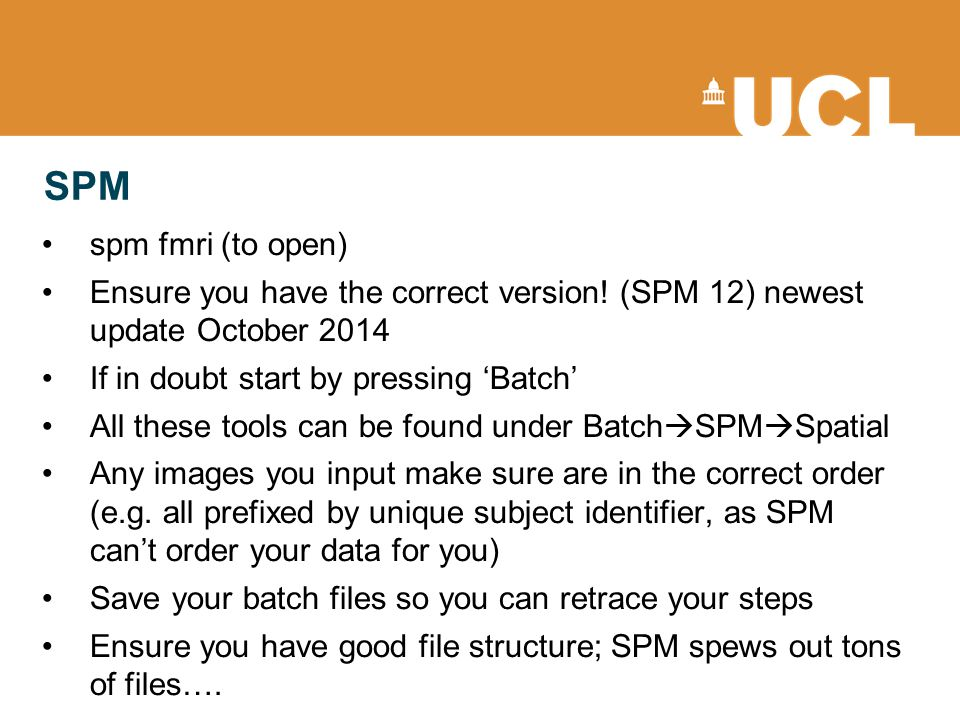 SPM spm fmri (to open) Ensure you have the correct version! (SPM 12) newest update October 2014 If in doubt start by pressing 'Batch' All these tools