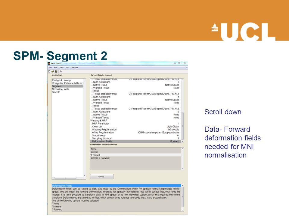 SPM- Segment 2 Scroll down Data- Forward deformation fields needed for MNI normalisation
