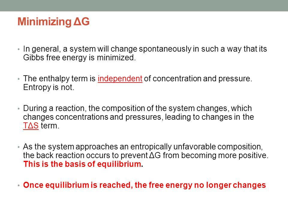 Minimizing ΔG In general, a system will change spontaneously in such a way that its Gibbs free energy is minimized. The enthalpy term is independent o