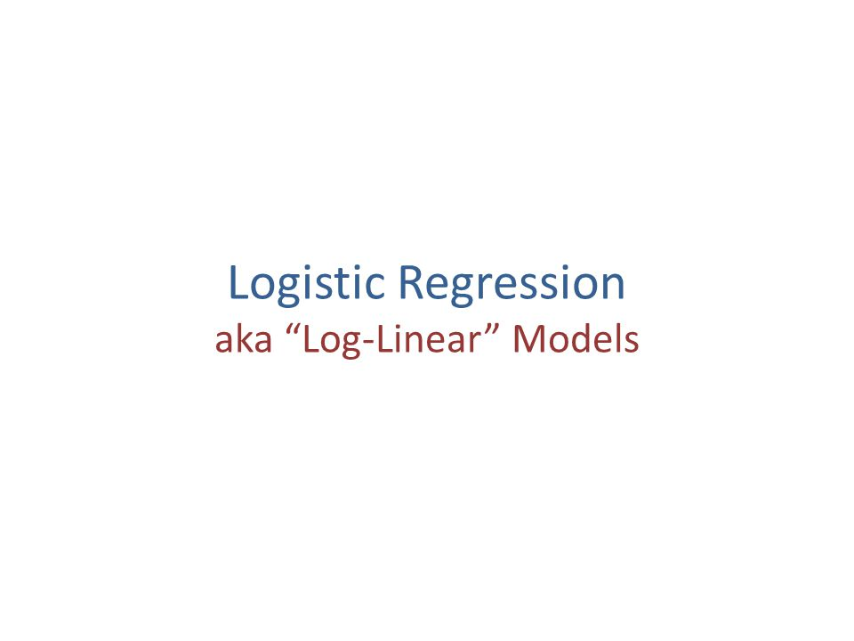 Logistic Regression aka Log-Linear Models