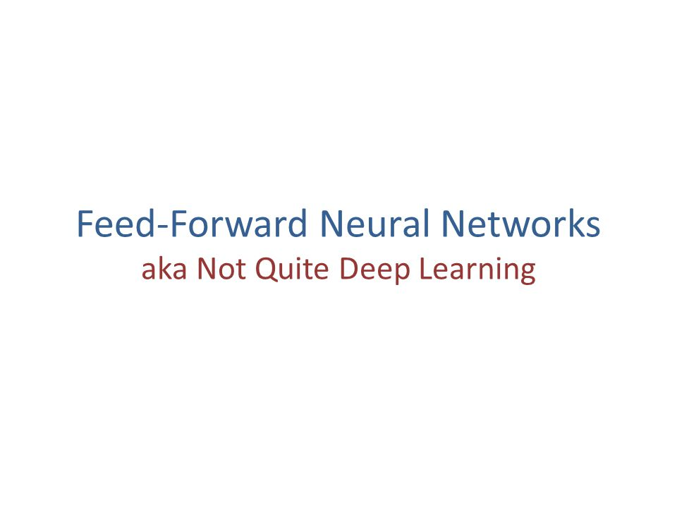 Feed-Forward Neural Networks aka Not Quite Deep Learning