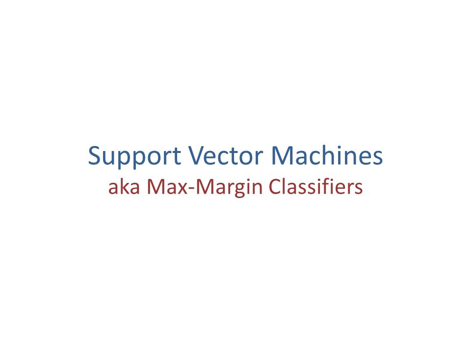 Support Vector Machines aka Max-Margin Classifiers