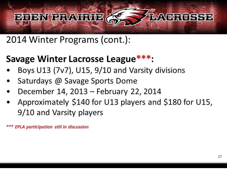 2014 Winter Programs (cont.): Savage Winter Lacrosse League***: Boys U13 (7v7), U15, 9/10 and Varsity divisions Saturdays @ Savage Sports Dome Decembe