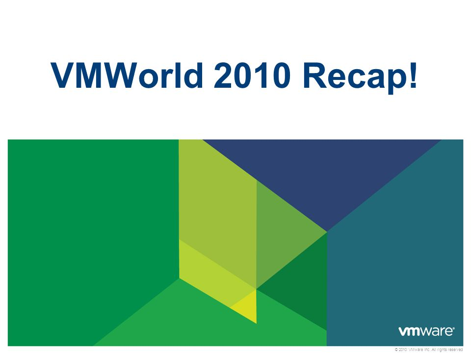© 2010 VMware Inc. All rights reserved VMWorld 2010 Recap!
