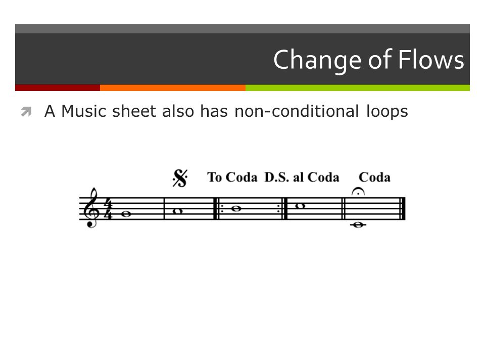 Change of Flows  A Music sheet also has non-conditional loops