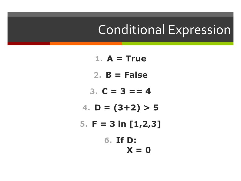 Conditional Expression 1. A = True 2. B = False 3.