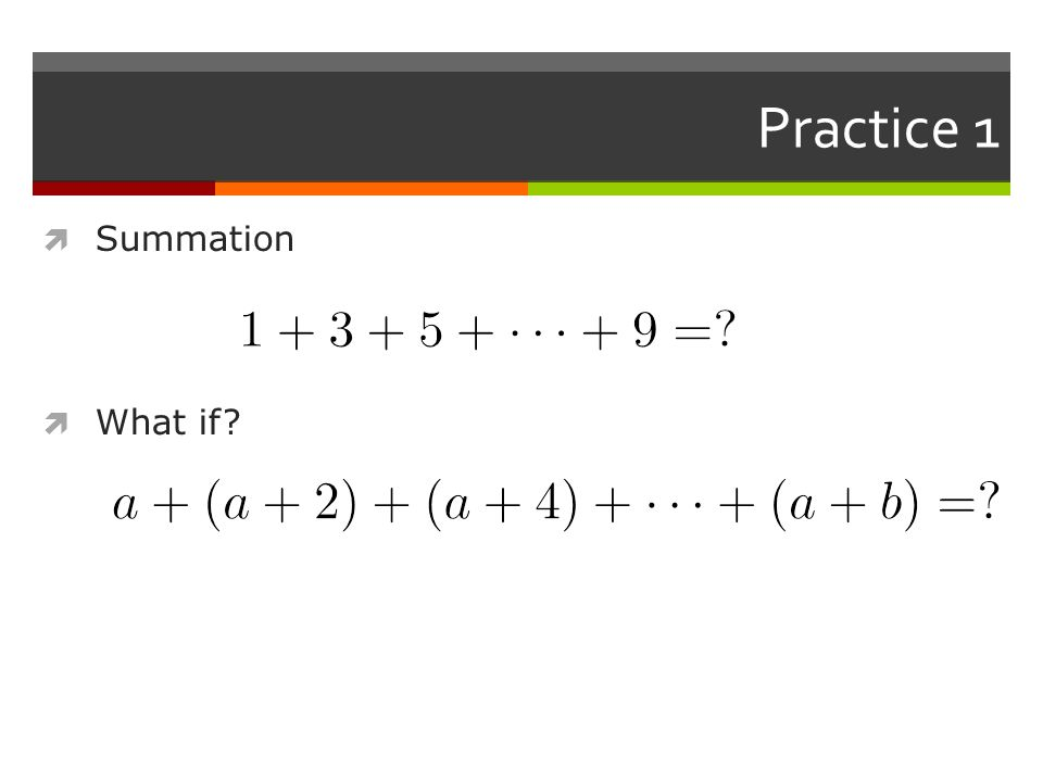 Practice 1  Summation  What if