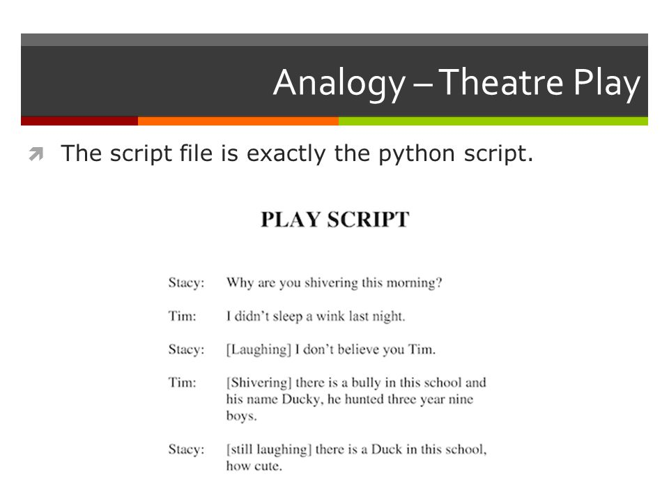 Analogy – Theatre Play  The script file is exactly the python script.