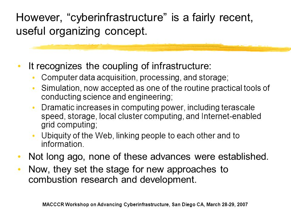 MACCCR Workshop on Advancing Cyberinfrastructure, San Diego CA, March 28-29, 2007 However, cyberinfrastructure is a fairly recent, useful organizing concept.