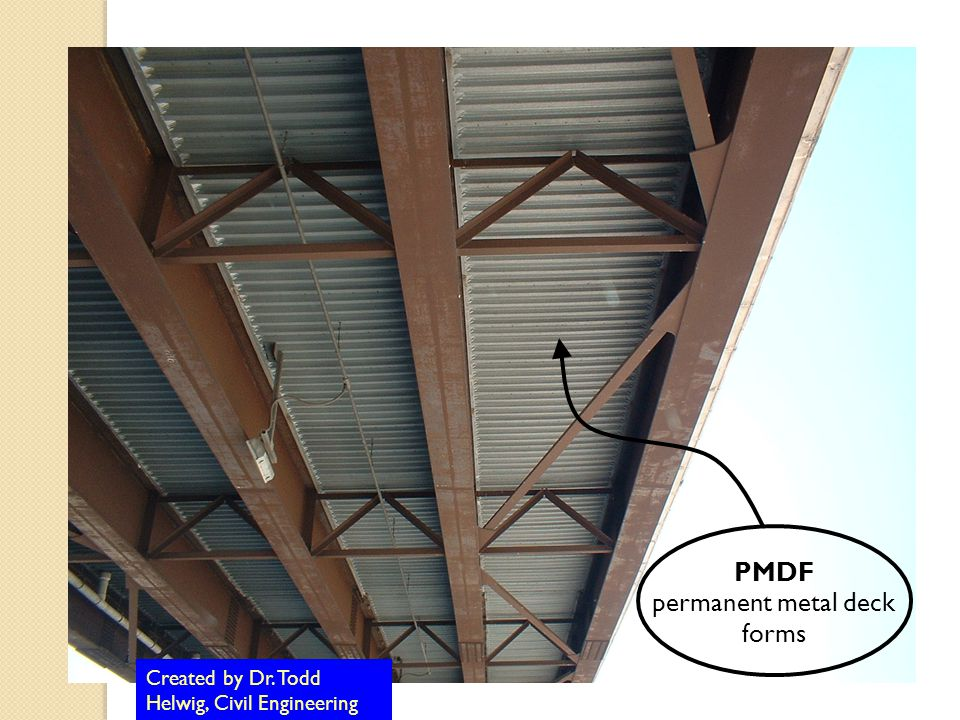 Created by Dr. Todd Helwig, Civil Engineering PMDF permanent metal deck forms